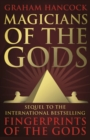 Magicians of the Gods : The Forgotten Wisdom of Earth's Lost Civilisation - eBook