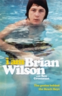 I Am Brian Wilson : The genius behind the Beach Boys - Book