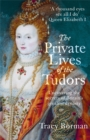 The Private Lives of the Tudors : Uncovering the Secrets of Britain's Greatest Dynasty - Book