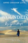 Wounded by God's People : Discovering How God's Love Heals Our Hearts - Book