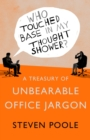 Who Touched Base in my Thought Shower? : A Treasury of Unbearable Office Jargon - eBook