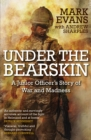 Under the Bearskin : A junior officer s story of war and madness - eBook
