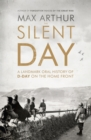 The Silent Day : A Landmark Oral History of D-Day on the Home Front - Book