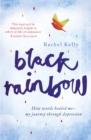Black Rainbow : How words healed me: my journey through depression - eBook