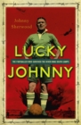 Lucky Johnny : The Footballer who Survived the River Kwai Death Camps - Book