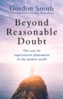 Beyond Reasonable Doubt : The case for supernatural phenomena in the modern world, with a foreword by Maria Ahern, a leading barrister - Book