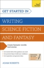 Get Started in Writing Science Fiction and Fantasy : How to write compelling and imaginative sci-fi and fantasy fiction - Book