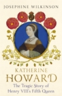 Katherine Howard : The Tragic Story of Henry VIII's Fifth Queen - Book