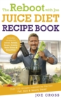 The Reboot with Joe Juice Diet Recipe Book: Over 100 recipes inspired by the film 'Fat, Sick & Nearly Dead' - Book