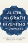 Inventing the Universe : Why we can't stop talking about science, faith and God - Book
