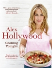 Alex Hollywood: Cooking Tonight : Simple Recipes to Put the Joy Back into Weekday Suppers - Book