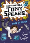 Tony Spears: The Invincible Tony Spears: Lost in Space : Book 3 - Book