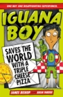 Iguana Boy Saves the World With a Triple Cheese Pizza : Book 1 - eBook