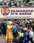 Elizabeth II's Reign - Celebrating 60 years of Britain's History : Celebrating 60 years of Britain's History - eBook
