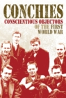 Conchies: Conscientious Objectors of the First World War - Book