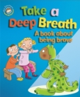 Our Emotions and Behaviour: Take a Deep Breath: A book about being brave - Book