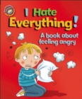 Our Emotions and Behaviour: I Hate Everything!: A book about feeling angry - Book