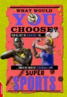 EDGE: What Would YOU Choose?: Super Sports - Book