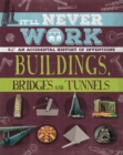 It'll Never Work: Buildings, Bridges and Tunnels : An Accidental History of Inventions - Book