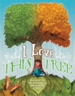 I love this tree : Discover the life, beauty and importance of trees - Book