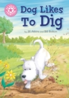 Reading Champion: Dog Likes to Dig : Independent Reading Pink 1A - Book