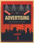 The Power of Advertising : How Adverts Have You Hooked - Book
