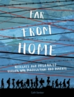 Far From Home: Refugees and migrants fleeing war, persecution and poverty - Book