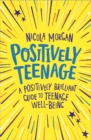 Positively Teenage : A positively brilliant guide to teenage well-being - Book