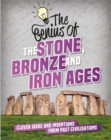 The Genius of: The Stone, Bronze and Iron Ages : Clever Ideas and Inventions from Past Civilisations - Book