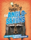 The Genius of: The Anglo-Saxons : Clever Ideas and Inventions from Past Civilisations - Book
