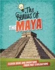The Genius of: The Maya : Clever Ideas and Inventions from Past Civilisations - Book