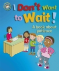 Our Emotions and Behaviour: I Don't Want to Wait!: A book about patience - Book