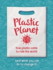 Plastic Planet : How Plastic Came to Rule the World (and What You Can Do to Change It) - Book