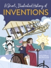 A Short, Illustrated History of... Inventions - Book