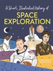 A Short, Illustrated History of... Space Exploration - Book