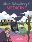 A Short, Illustrated History of... Medicine - Book
