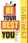 Be Your Best You : How to manage your mental health, your time on social media and beat stress and anxiety - Book