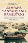 Sampans, Banyans and Rambutans : A Childhood in Singapore and Malaya - Book