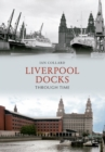 Liverpool Docks Through Time - Book