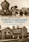 North Yorkshire Railway Stations : from Ainderby to York - Book