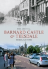 Barnard Castle & Teesdale Through Time - Book