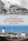 Southwold to Aldeburgh Through Time - Book