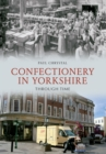 Confectionery in Yorkshire Through Time - Book