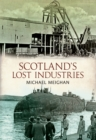 Scotland's Lost Industries - Book