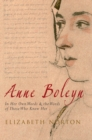 Anne Boleyn : In Her Own Words & the Words of Those Who Knew Her - eBook