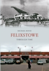 Felixstowe Through Time - Book