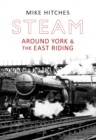 Steam Around York & the East Riding - eBook