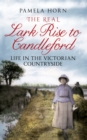 The Real Lark Rise to Candleford : Life in the Victorian Countryside - eBook