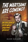 The Martians are Coming! : The True Story of Orson Welles' 1938 Panic Broadcast - eBook
