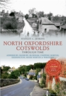 North Oxfordshire Cotswolds Through Time : Adderbury, Banbury, Bloxham, Chipping Norton, Deddington, Hook Norton & Wroxton - eBook